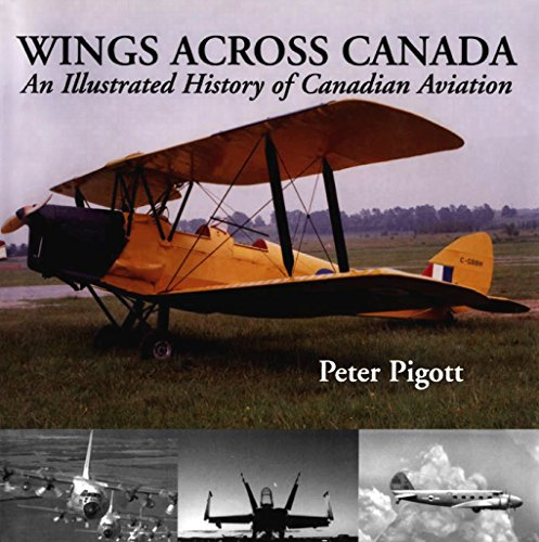 Wings Across Canada: An Illustrated History of Canadian - Wings Canada