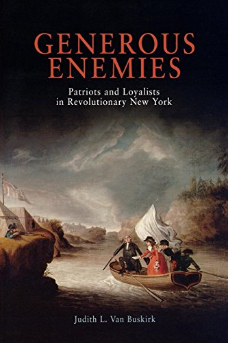 Generous Enemies: Patriots and Loyalists in Revolutionary New York (Early American Studies) (Loyalist And Patriots In The Revolutionary War)