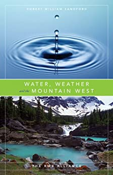 Water, Weather and the Mountain West (The Rmb Alliance Series) by [Sandford, Robert William]