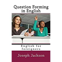 QUESTION FORMING IN ENGLISH: ENGLISH FOR FOREIGNERS