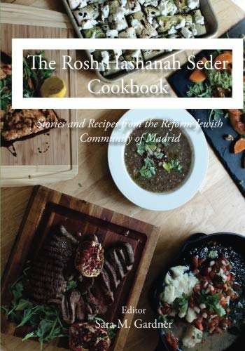 The Rosh Hashanah Seder Cookbook: Stories & Recipes From the Reform Jewish Community of Madrid by Sara M. Gardner