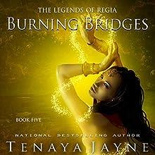Burning Bridges: Legends of Regia Audiobook by Tenaya Jayne Narrated by Khristine Hvam