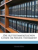 Die Alttestamentlichen Citate Im Neuen Testament, Eduard Böhl, 1142358356