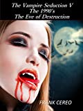 The Vampire Seduction V: The Eve of Destruction