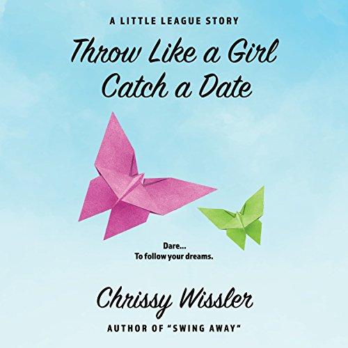 Throw Like a Girl, Catch a Date: A Little League Story