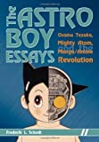 The Astro Boy Essays: Osamu Tezuka, Mighty Atom, and the Manga/Anime Revolution by Frederik L. Schodt (2007-07-01)