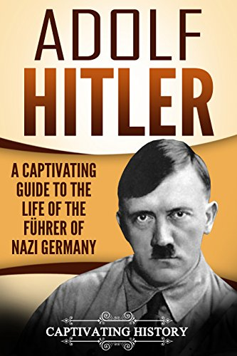 Adolf Hitler: A Captivating Guide to the Life of the Führer of Nazi Germany PDF