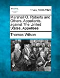 Marshall O. Roberts and Others, Appellants, Against the United States, Appellees, Thomas Wilson, 1275753043
