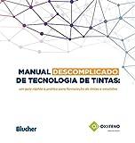 capa de Manual Descomplicado de Tecnologia de Tintas: um Guia Rápido e Pratico Para Formulação de Tintas e Emulsões