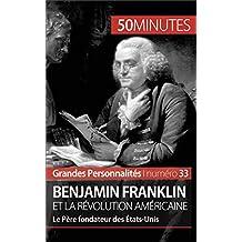 Benjamin Franklin et la révolution américaine: Le Père fondateur des États-Unis (Grandes Personnalités t. 33) (French Edition)
