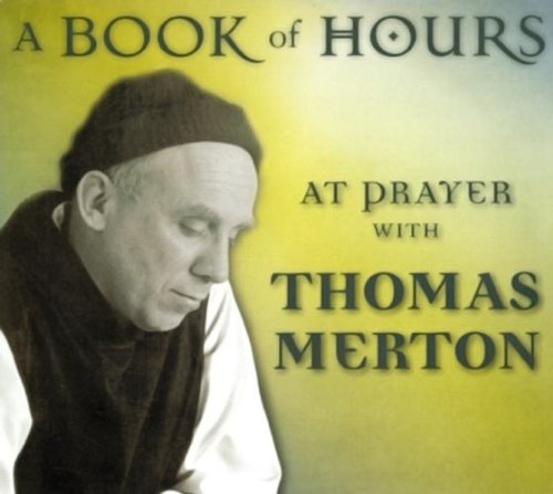 A Book of Hours: At Prayer with Thomas Merton