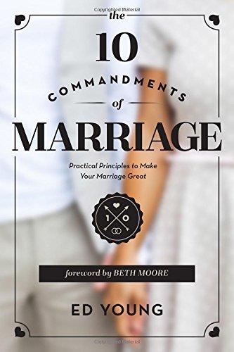 The 10 Commandments of Marriage: Practical Principles to Make Your Marriage Great (Marriage Commandments Ten)
