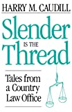 Slender Is the Thread : Tales from a Country Law Office, Caudill, Harry M., 081310811X