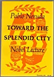 Toward the Splendid City, Pablo Neruda, 0374511810