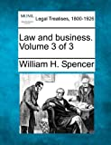 Law and business. Volume 3 Of 3, William H. Spencer, 1240089864