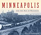 Minneapolis and the Age of Railways, Don L. Hofsommer, 0816645027