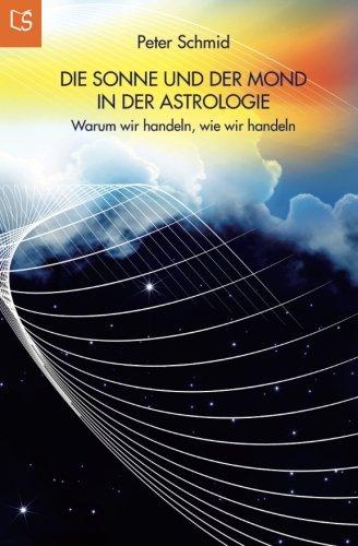 Die Sonne und der Mond in der Astrologie: Warum wir handeln, wie wir handeln Taschenbuch – 10. Mai 2015 Peter Schmid LebensSchritte Verlag 3981588444 BODY