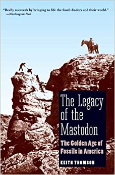 Book The Legacy of the Mastodon: The Golden Age of Fossils in America by Keith Stewart Thomson (2009-04-28)