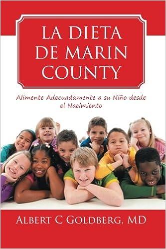La Dieta de Marin County: Alimente Adecuadamente a su Niño desde el Nacimiento: M.D. Albert C. Goldberg: 9781493150434: Amazon.com: Books