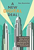 A NEW DIGITAL DEAL: Beyond Smart Cities. How to Best Leverage  Digitalization for the Benefit of our Communities.