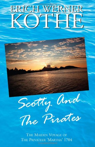 Download Scotty And The Pirates: The Maiden Voyage of The Privateer 'Martha' 1704 pdf epub