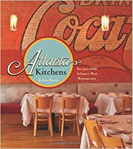 Atlanta Kitchens: Recipes from Atlanta\'s Best Restaurants: Krista ...