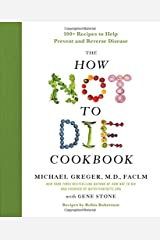 The How Not to Die Cookbook: 100+ Recipes to Help Prevent and Reverse Disease Hardcover