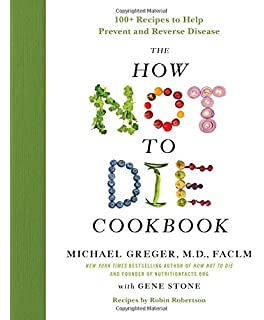 How not to die discover the foods scientifically proven to the how not to die cookbook 100 recipes to help prevent and reverse disease fandeluxe Gallery