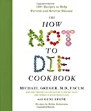 img - for The How Not to Die Cookbook: 100+ Recipes to Help Prevent and Reverse Disease book / textbook / text book