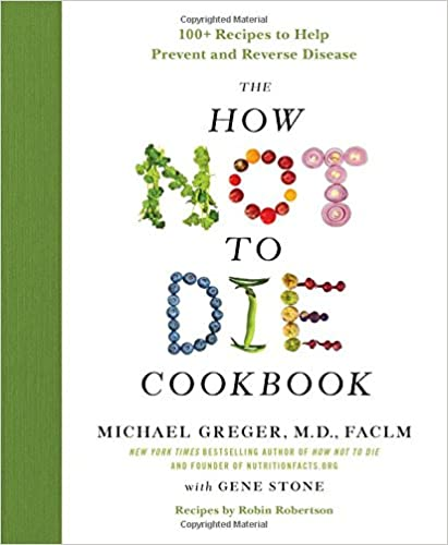 The How Not To Die Cookbook: 100+ Recipes To Help Prevent And Reverse Disease por Gene Stone epub