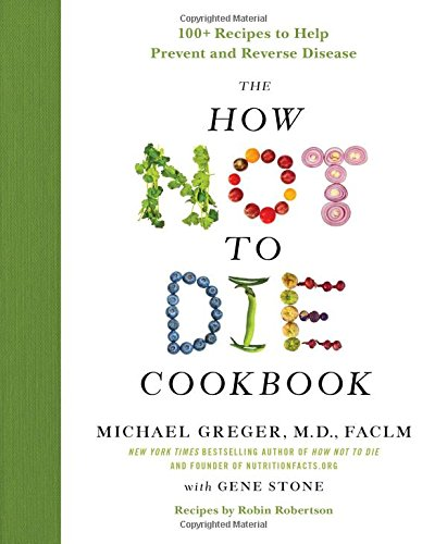 Book cover from The How Not to Die Cookbook: 100+ Recipes to Help Prevent and Reverse Diseaseby Michael Greger M.D.
