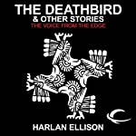 The Deathbird & Other Stories: The Voice from the Edge, Volume 4   Harlan Ellison