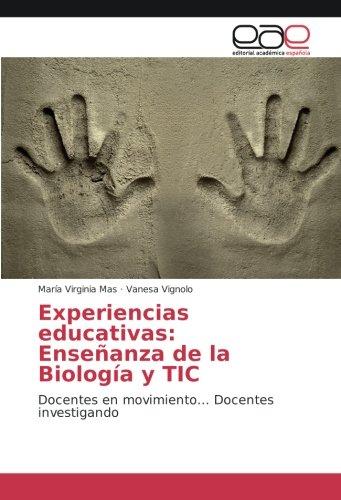 Download Experiencias educativas: Enseñanza de la Biología y TIC: Docentes en movimiento... Docentes investigando (Spanish Edition) pdf epub