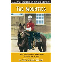 The Mounties (JR): Tales of Adventure and Danger From the Early Days
