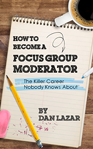 Download PDF How to Become a Focus Group Moderator - The Killer Career Nobody Knows About