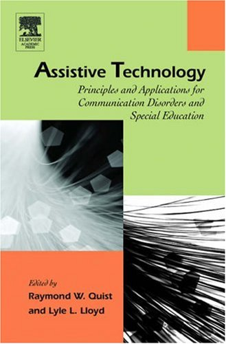 Assistive Technology: Principles and Applications for Communication Disorders and Special Education (Augmentative and Alternative Communications Perspectives) (Assistive Technology For Speech And Language Disorders)