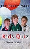 The Ready-Made Kids Quiz, Mark Lloyd, 1499336292