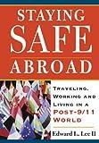 Staying Safe Abroad, Edward L. Lee, 0981560504
