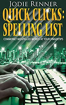 Quick Clicks: Spelling List: Commonly Misspelled Words at Your Fingertips by [Renner, Jodie]