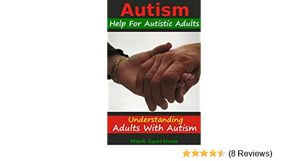 Self Scoring Autism Screen Overlooks >> Autism Help For Autistic Adults Understanding Adults With Autism Autism Spectrum Disorders Special Needs Asd Books