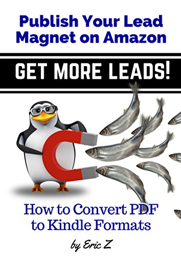 How To Convert PDF to Kindle Formats: Publish Your Lead Magnet on Amazon - Get More Leads! (Zbooks Ebook Tutorials - Ebook Formatting Done Right! 3) (English Edition)