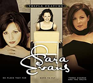 Sara Evans - Triple Feature (Three Chords And The Truth/No Place That Far/Born To Fly)