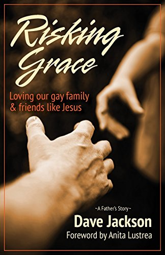 Risking Grace, Loving Our Gay Family and Friends Like Jesus