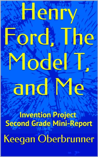 Henry Ford, The Model T, and Me: Invention Project Second Grade Mini-Report (Henry Ford Model T Car compare prices)
