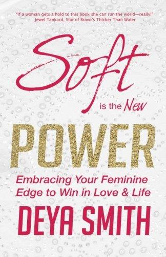 Soft is the New Power: Embracing Your Feminine Edge to (Feminine Edge)