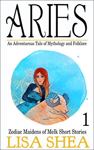 Aries - an Adventurous Tale of Mythology and Folklore (Zodiac Maidens of Melk Short Stories Book 1)