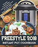 Freestyle 2018 Instant Pot Cookbook: The Guide To
