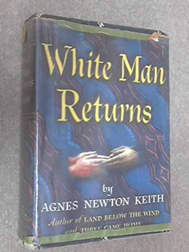 White Man Returns by Agnes Newton Keith