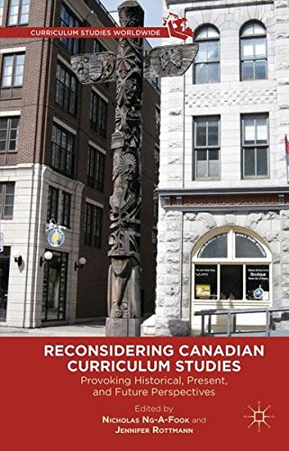 Reconsidering Canadian Curriculum Studies: Provoking Historical, Present, and Future Perspectives (Curriculum Studies Wo