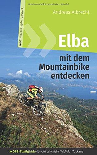 Elba mit dem Mountainbike entdecken - GPS-Trailguide für die schönste Insel der Toskana: Band 1 - Gesamtausgabe (GPS Bikeguides für Mountainbiker)